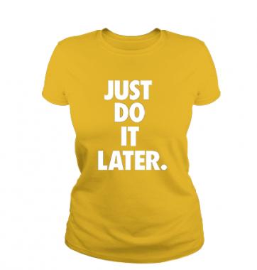 Женская Футболка с принтом Just Do It Later